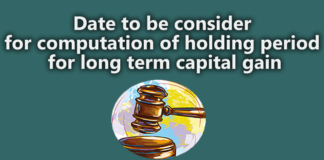Date to be consider for computation of holding period for long term capital gain