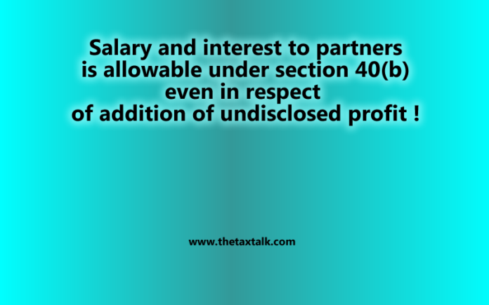 Salary and interest to partners is allowable under section 40(b).