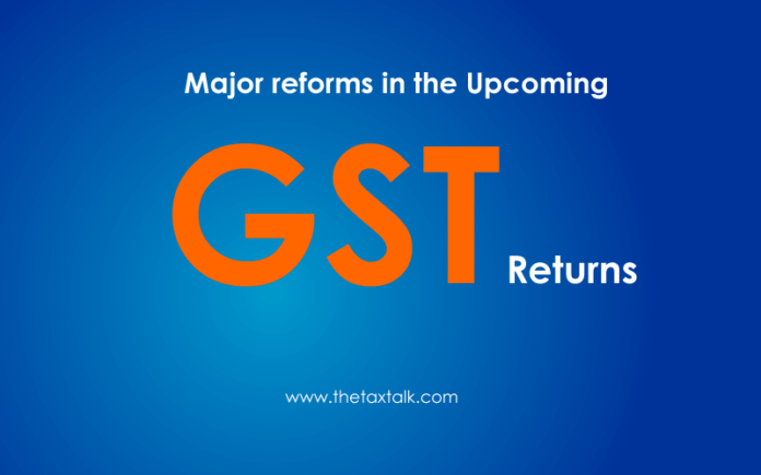 Major reforms in the Upcoming GST Returns