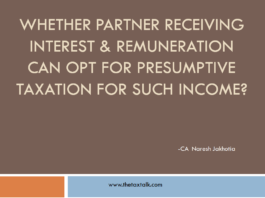 Whether Partner receiving interest & Remuneration can opt for presumptive taxation for such Income?