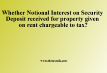 Whether Notional Interest on Security Deposit received for property given on rent chargeable to tax?