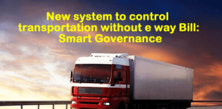 New system to control transportation without e way Bill: Smart Governance