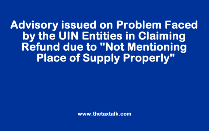 Advisory issued on Problem Faced by the UIN Entities in Claiming Refund due to *