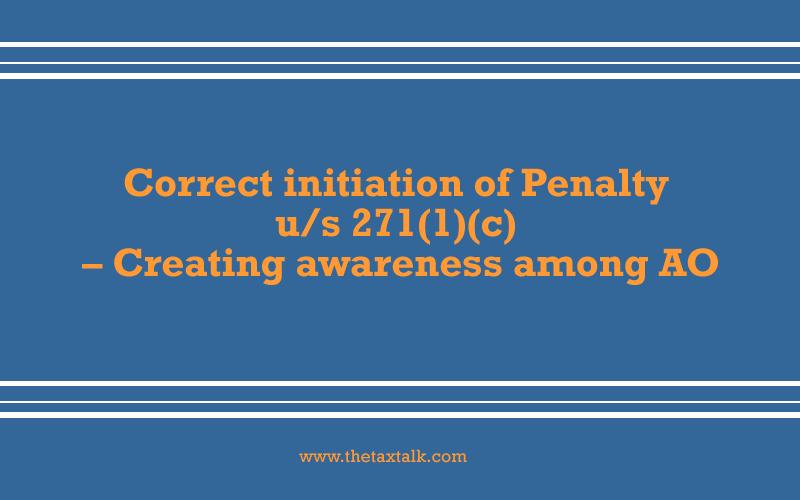 Correct initiation of Penalty u/s 271(1)(c) – Creating awareness among AO