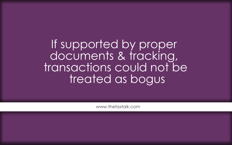 If supported by proper documents & tracking, transactions could not be treated as bogus
