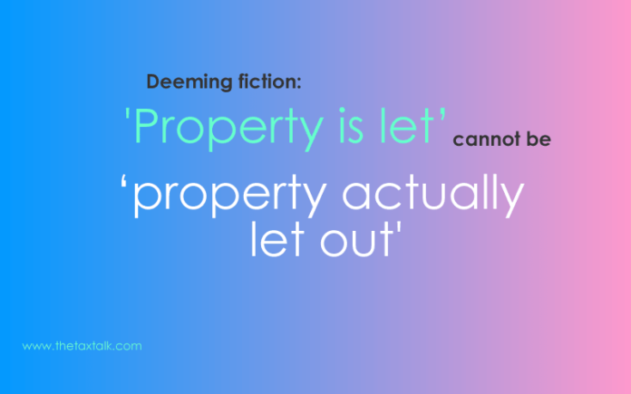 Deeming fiction: 'Property is let' cannot be 'property actually let out'.