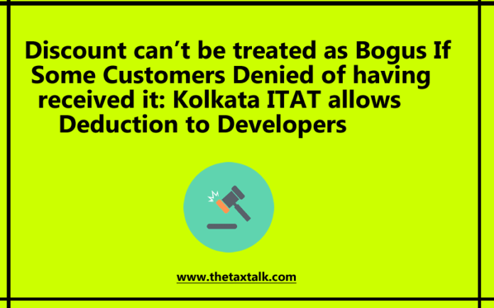 Discount can't be treated as Bogus If Some Customers Denied of having received it: Kolkata ITAT allows Deduction to Developers