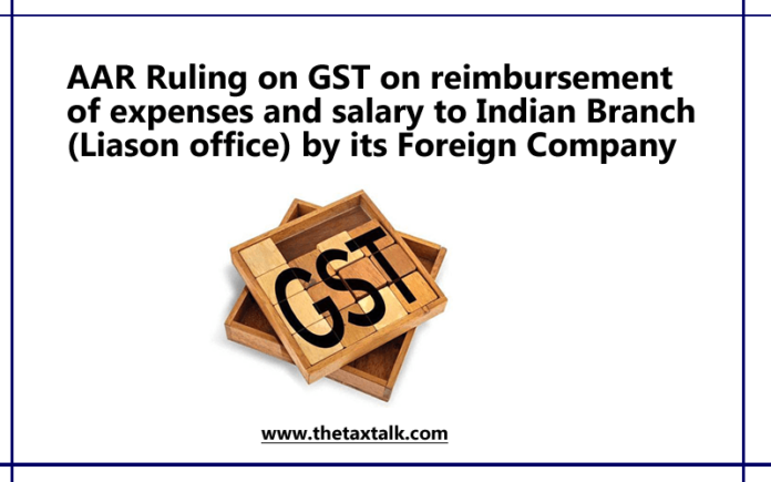 AAR Ruling on GST on reimbursement of expenses and salary to Indian Branch (Liason office) by its Foreign Company