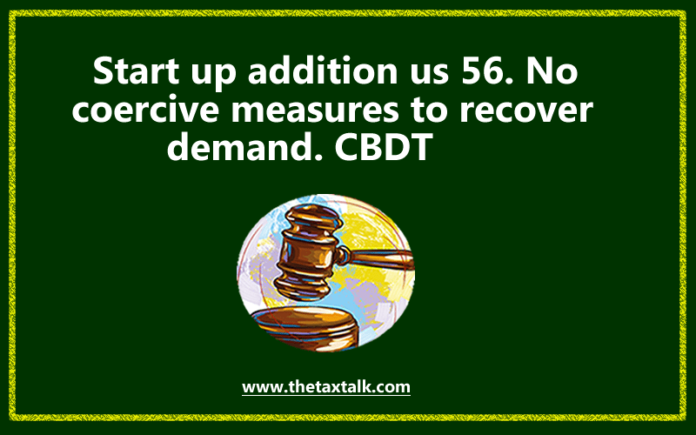 Start up addition us 56. No coercive measures to recover demand. CBDT.