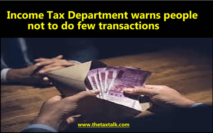 Income Tax Department warns people not to do few transactions