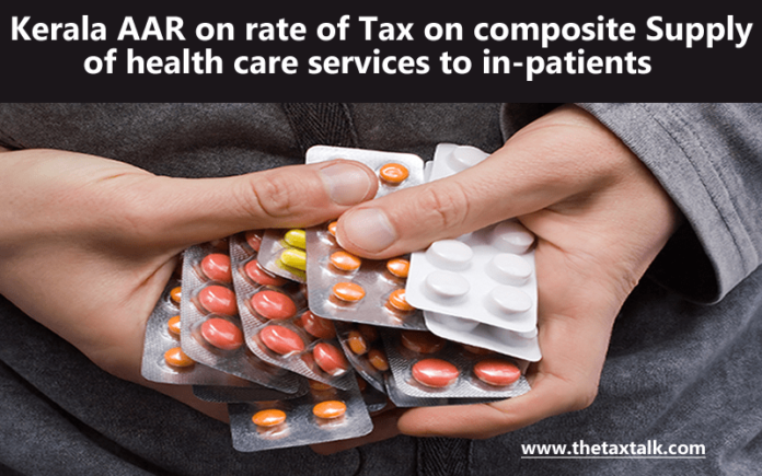 Kerala AAR on rate of Tax on composite Supply of health care services to in-patients