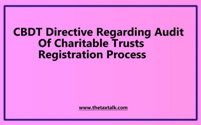 CBDT Directive Regarding Audit Of Charitable Trusts Registration Process