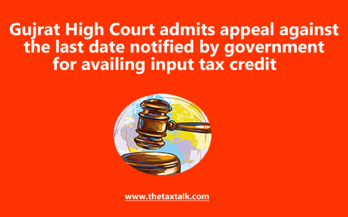 Gujrat High Court admits appeal against the last date notified by government for availing input tax credit