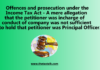 Offences and prosecution under the Income Tax Act - A mere allegation that the petitioner was incharge of conduct of company was not sufficient to hold that petitioner was Principal Officer.