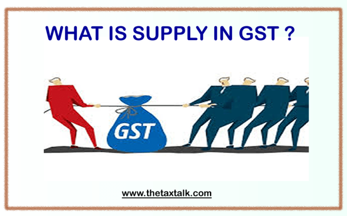 WHAT IS SUPPLY IN GST ?