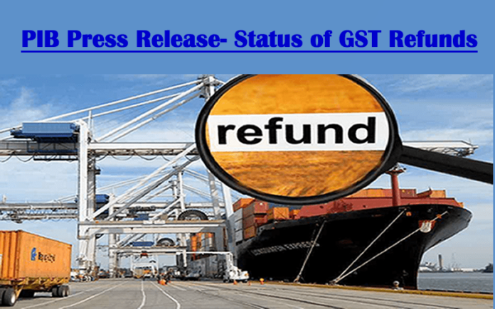 PIB Press Release- Status of GST Refunds