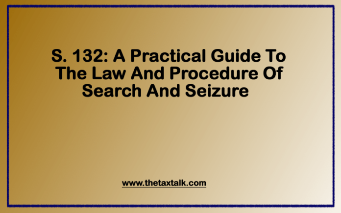 S. 132: A Practical Guide To The Law And Procedure Of Search And Seizure