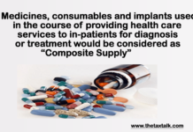 "Medicines, consumables and implants used in the course of providing health care services to in-patients for diagnosis or treatment would be considered as ""Composite Supply"""