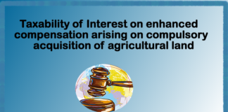 Taxability of Interest on enhanced compensation arising on compulsory acquisition of agricultural land