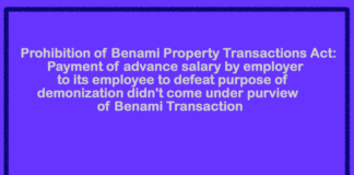 Prohibition of Benami Property Transactions Act: Payment of advance salary by employer to its employee to defeat purpose of demonization didn't come under purview of Benami Transaction