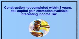 Construction not completed within 3 years, still capital gain exemption available: Interesting Income Tax