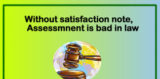 Without satisfaction note, Assessmnent is bad in law