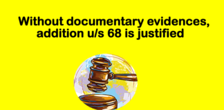 Without documentary evidences, addition u/s 68 is justified