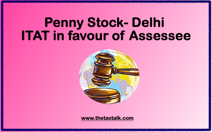 Penny Stock- Delhi ITAT in favour of Assessee