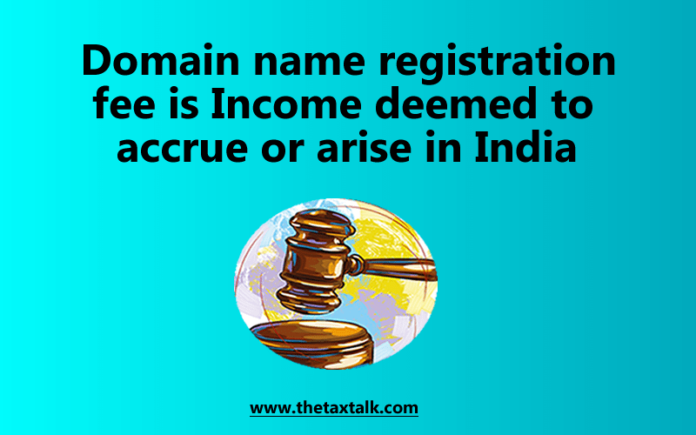 Domain name registration fee is Income deemed to accrue or arise in India