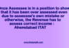 Once Assessee is in a position to show that it has been over assessed even due to assessee's own mistake or otherwise, the Revenue has to assess correct income : Ahemdabad ITAT