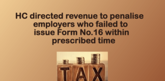 HC directed revenue to penalise employers who failed to issue Form No.16 within prescribed time