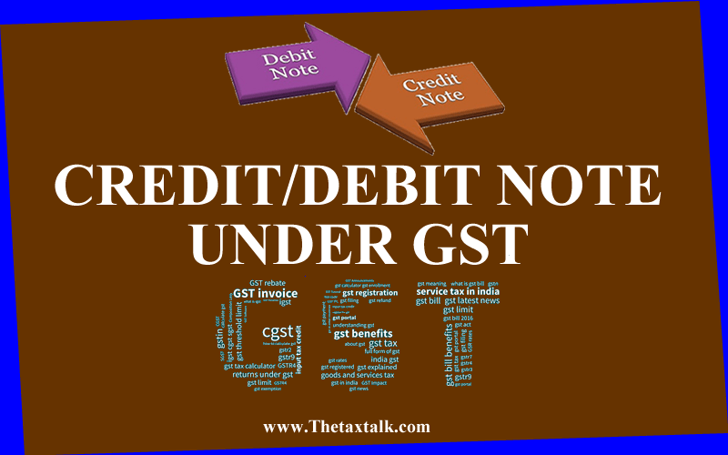 CREDIT/DEBIT NOTE UNDER GST CREDIT/DEBIT NOTE UNDER GST