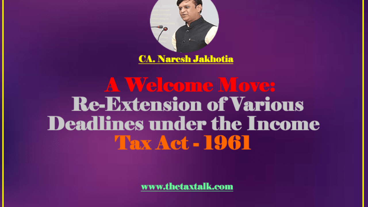 A Welcome Move Re Extension Of Various Deadlines Under Th