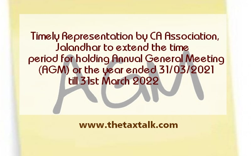 Timely Representation by CA Association, Jalandhar to extend the time period for holding Annual General Meeting (AGM) for the year ended 31/03/2021 till 31st March 2022