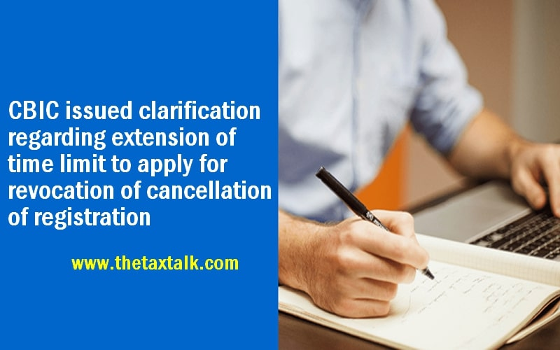 CBIC issued clarification regarding extension of time limit to apply for revocation of cancellation of registration