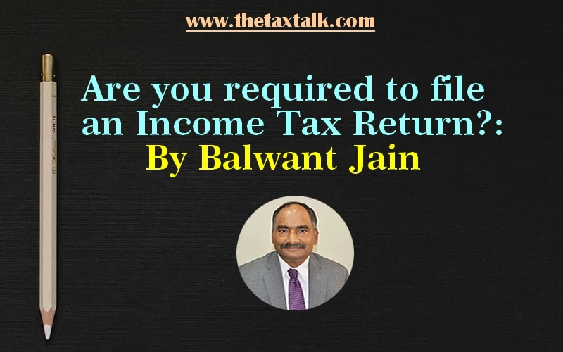 Are you required to file an Income Tax Return? : By Balwant Jain