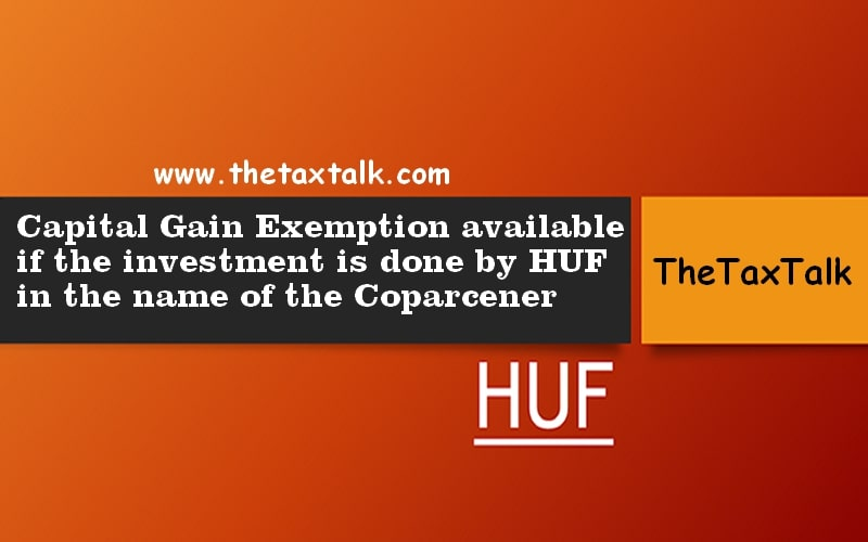 Capital Gain Exemption available if the investment is done by HUF in the name of the Coparcener