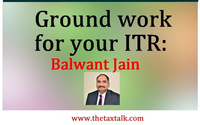 Ground work for your ITR: Balwant Jain