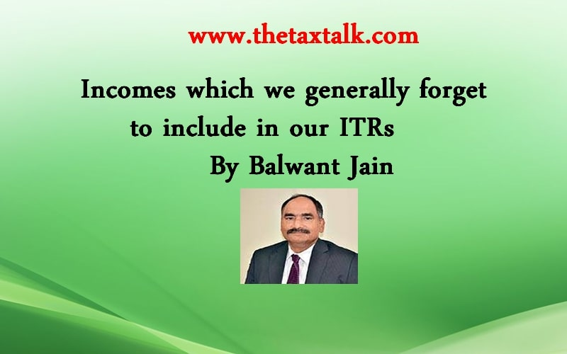 Incomes which we generally forget to include in our ITRs By Balwant Jain