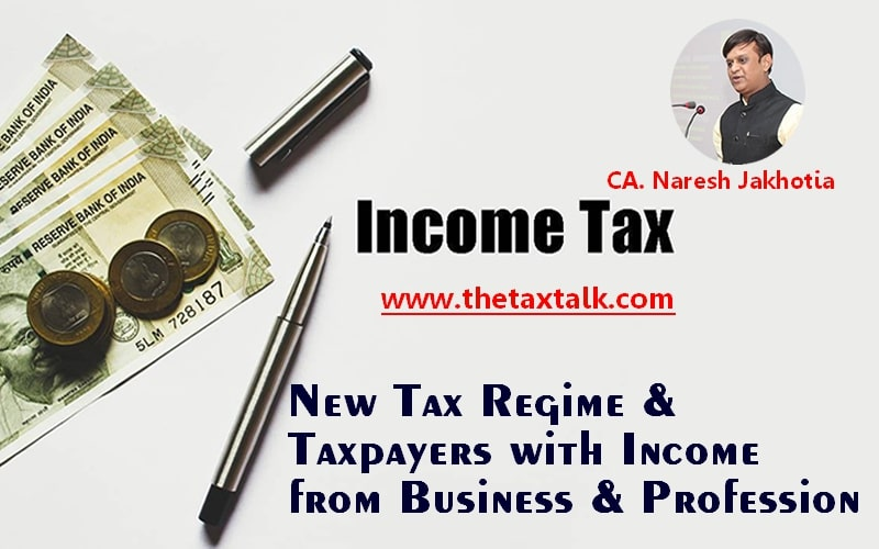 New Tax Regime & Taxpayers New Tax Regime & Taxpayers with Income from Business & Professionwith Income from Business & Profession