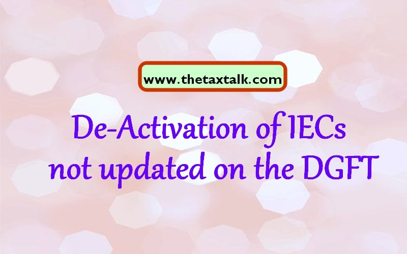 De-Activation of IECs not updated on the DGFT