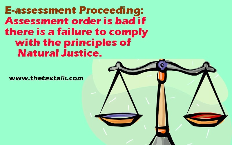 E-assessment Proceeding: Assessment order is bad if there is a failure to comply with the principles of Natural Justice.