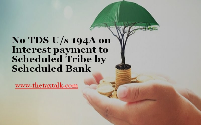 No TDS U/s 194A on Interest payment to Scheduled Tribe by Scheduled Bank