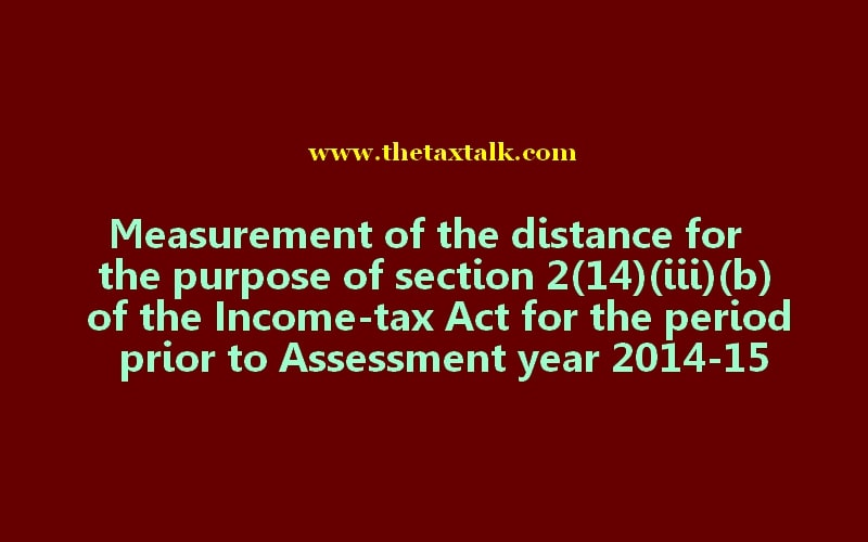 Measurement of the distance for the purpose of section 2(14)(iii)(b) of the Income-tax Act for the period prior to Assessment year 2014-15