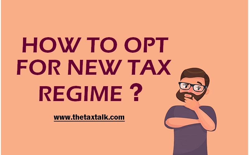 HOW TO OPT FOR NEW TAX REGIME?