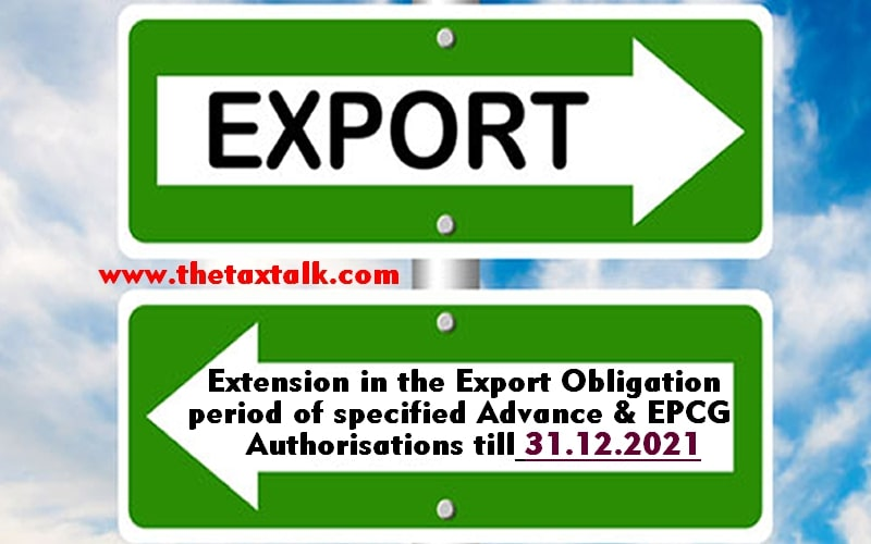 Extension in the Export Obligation period of specified Advance & EPCG Authorisations till 31.12.2021