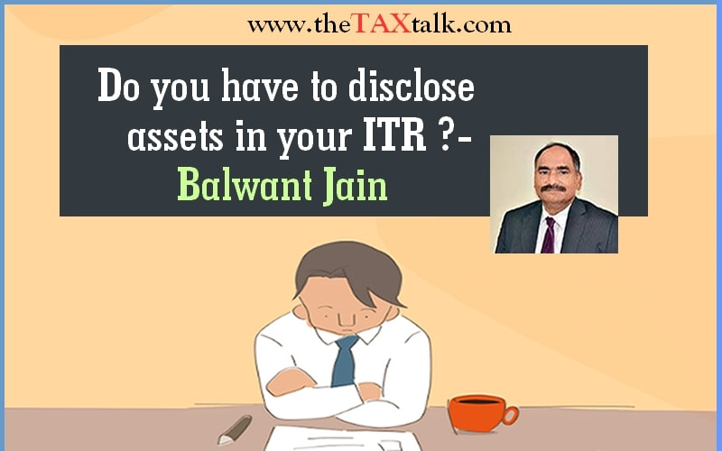 Do you have to disclose assets in your ITR ?- Balwant Jain