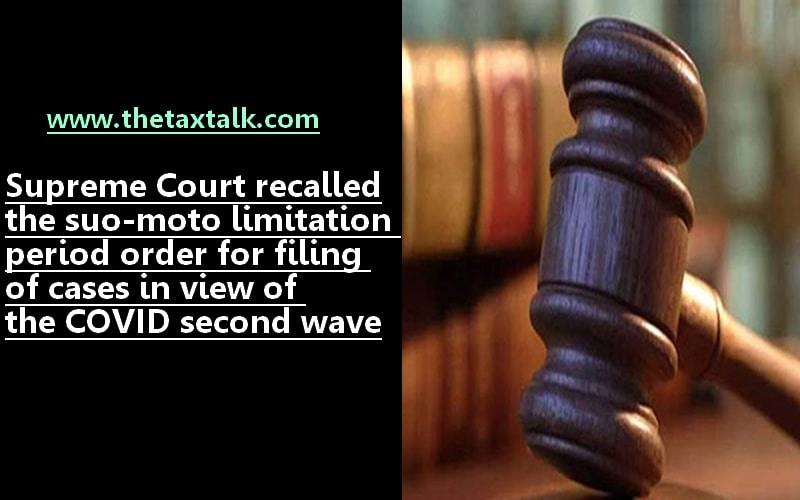 Supreme Court recalled the suo-moto limitation period order for filing of cases in view of the COVID second wave