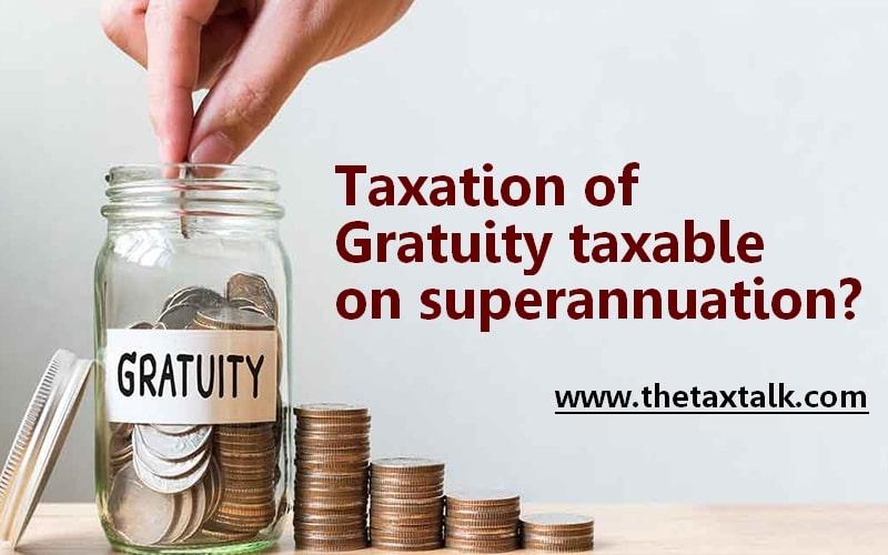 Taxation of Gratuity taxable on superannuation?