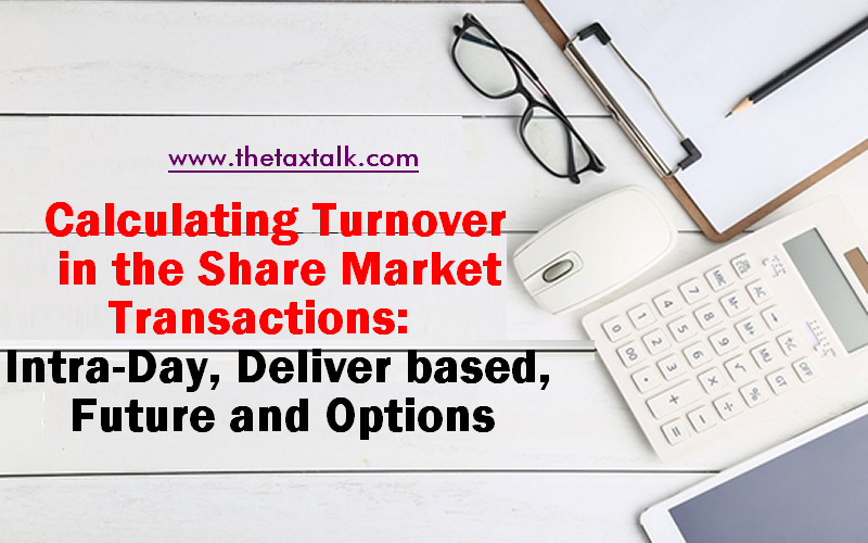 Calculating Turnover in the Share Market Transactions: Intra-Day, Deliver based, Future and Options